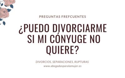 ¿Puedo divorciarme si mi cónyuge no quiere?