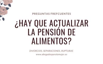¿Es necesario actualizar la pensión de alimentos o la pensión compensatoria? ¿Puedo reclamar las actualizaciones no abonadas? – Preguntas Frecuentes